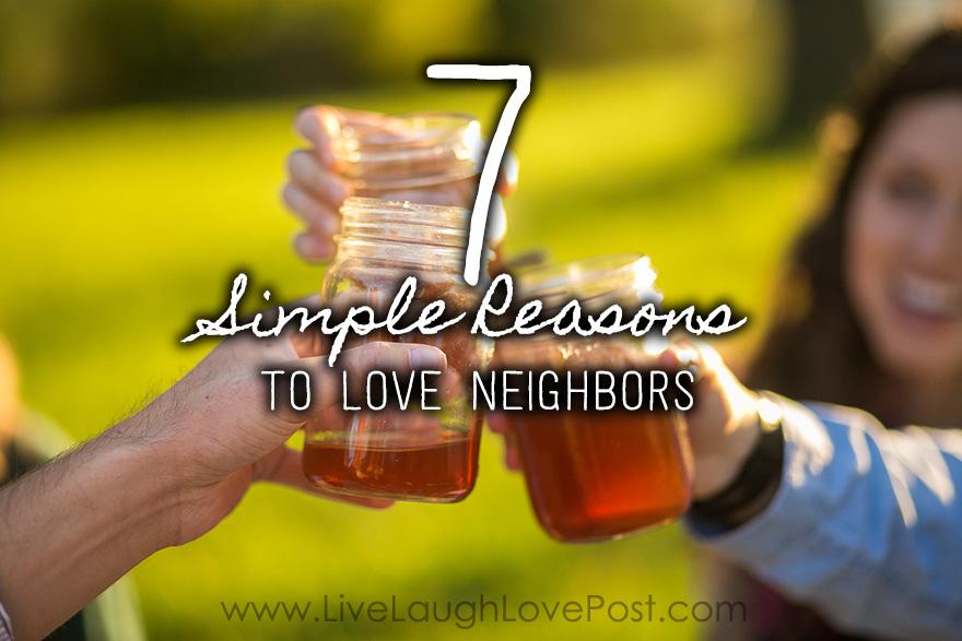 7 Simple Reasons To Love Neighbors