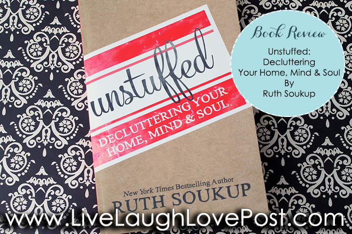 Book Review: Unstuffed Decluttering Your Home, Mind, and Soul by Ruth Soukup