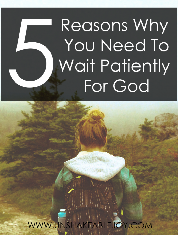 5 Reasons Why You Need To Wait Patiently For God