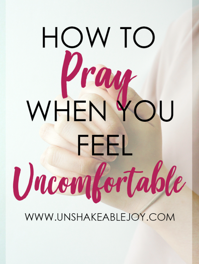 pray when you feel uncomfortable