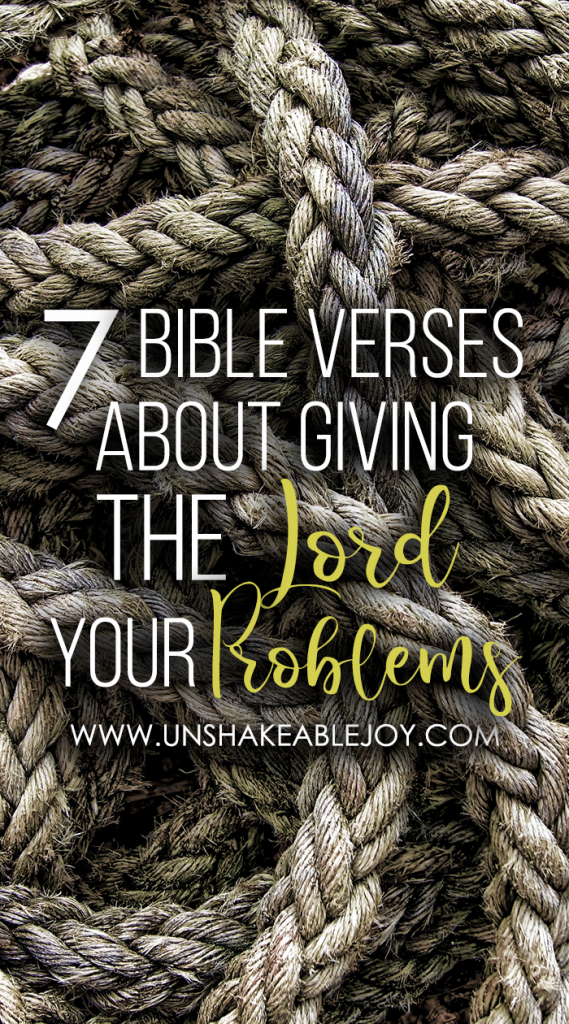 7 Bible Verses about Giving the Lord Your Problems | Unshakeable Joy