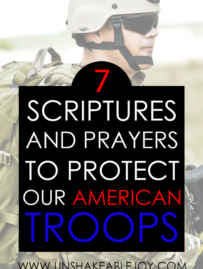 7 Scriptures and Prayers To Protect Our American Troops