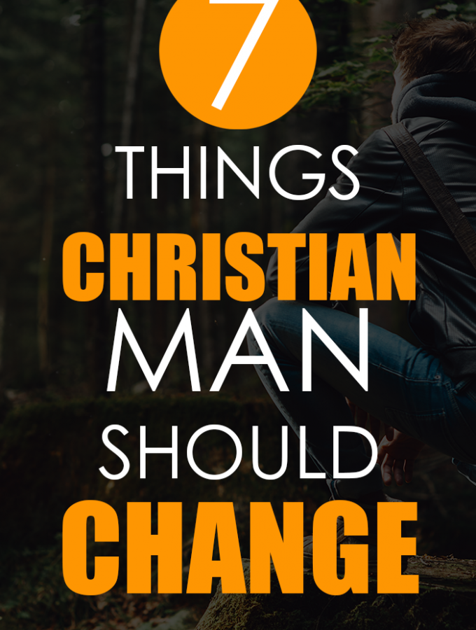 7 things christian man should change